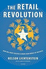 Retail Revolution : How Wal-Mart Created a Brave New World of Business by...