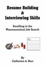 Resume Building and Interviewing Skills : Excelling in the Pharmaceutical Job...