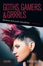 Goths, Gamers, and Grrrls : Deviance and Youth Subcultures by Ross Haenfler...