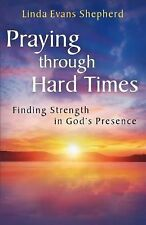 Praying Through Hard Times : Finding Strength in God's Presence by Linda...