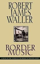 Border Music by Robert James Waller (1995, Hardcover)