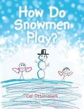 How Do Snowmen Play? by Cal Ottomanelli (2015, Paperback)