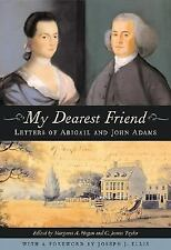 My Dearest Friend: Letters of Abigail and John Adams, Adams, John, Adams, Abigai