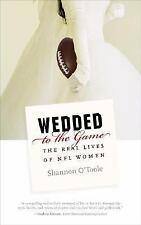 Wedded to the Game: The Real Lives of NFL Women by O'Toole, Shannon