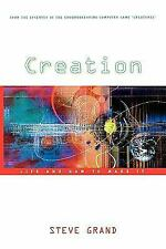 Creation : Life and How to Make It by Steve Grand (2003, Paperback, Reprint)