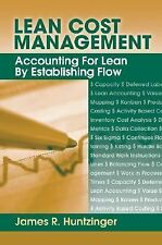 Lean Cost Management: Accounting for Lean by Establishing Flow, James R. Huntzin