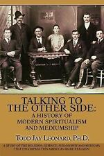 Talking to the Other Side: A History of Modern Spiritualism and Mediumship: A St