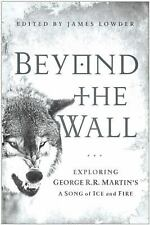 Beyond the Wall : Exploring George R. R. Martin's a Song of Ice and Fire,...