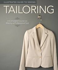 Illustrated Guide to Sewing: Tailoring : A Complete Course on Making a...