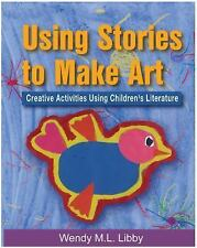 Using Stories to Make Art: Creative Activities Using Children's Literature by L