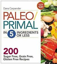 NEW Paleo/Primal in 5 Ingredients or Less: More Than 200 Sugar-Free, Grain-Free,
