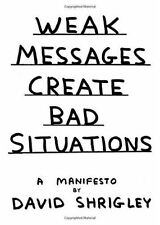 DAVID SHRIGLEY Weak Messages Create Bad Situations A Manifesto 2014 Hardback VG