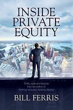 Inside Private Equity : Thrills, Spills and Lessons by the Author of Nothing Ven