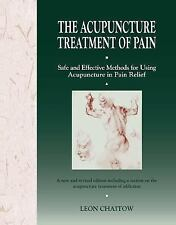 The Acupuncture Treatment of Pain: Safe and Effective Methods for Using Acupunct