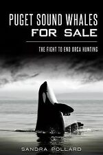 PUGET SOUND WHALES FOR SALE: Fight to En, Pollard, Sandra, Very Good Book