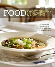 Food Photography & Lighting: A Commercial Photographer's Guide to Creating Irres