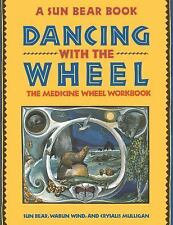Dancing With the Wheel: The Medicine Wheel Workbook by Wabun Wind, Sun Bear...