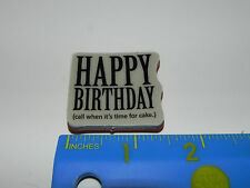 Stampin Up 1 Stamp CLEAR MOUNT - Phrase Happy Birthday call me time for cake