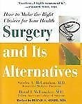 Surgery And Its Alternatives: How to Make the Right Choices for Your Health
