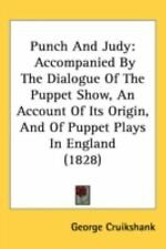 Punch and Judy : Accompanied by the Dialogue of the Puppet Show, an Account...