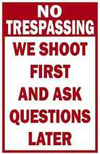 "No Trespassing We Shoot First And Ask Questions Later - 12"" x 18"" Aluminum Sign"