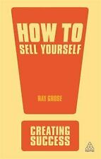 Sunday Times Creating Success Ser.: How to Sell Yourself : Sharpen up Your...