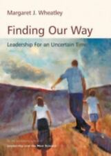 Finding Our Way : Leadership for an Uncertain Time by Margaret J. Wheatley...