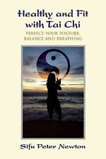 Healthy and Fit with Tai Chi : Perfect Your Posture, Balance and Breathing by...