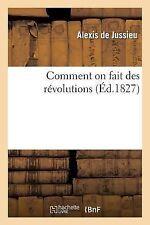 Comment on Fait des Revolutions by De Jussieu-A (2014, Paperback)