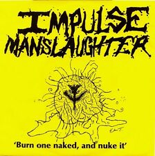 "IMPULSE MANSLAUGHTER - Burn One Naked And Nuke It  7"" (Nucl.Blast, 1989) *rare"