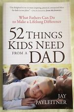 52 Things Kids Need from a Dad What Fathers Can Do to Make a Lifelong Difference