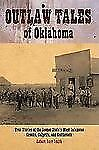 Outlaw Tales of Oklahoma: True Stories of the Sooner State's Most Infamous Crook