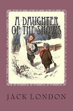 A Daughter of the Snow : Illustrated by Jack London (2014, Paperback)