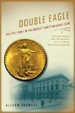 Double Eagle : The Epic Story of the World's Most Valuable Coin by Alison...