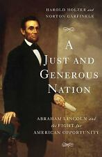 A Just and Generous Nation : Abraham Lincoln and the Fight for American...