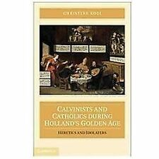 Calvinists and Catholics during Holland's Golden Age: Heretics and Idolaters, Ko