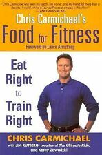 Chris Carmichael's Food for Fitness: Eat Right to Train Right - New - Chris Carm