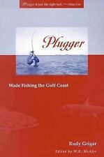 Plugger : Wade Fishing the Gulf Coast by Rudy Grigar (2003, Paperback)