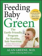 Feeding Baby Green : The Earth-Friendly Program for Healthy, Safe Nutrition...