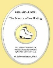 Glide, Spin, and Jump: the Science of Ice Skating: Volume 1 : Data and Graphs...