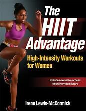 The HIIT Advantage : High-Intensity Workouts for Women by Irene...