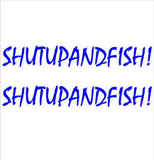 """SHUT UP AND FISH"" PAIR OF BOAT YACHT NAMES DECAL STICKER- Colour Choice"