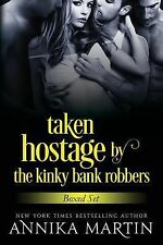 Taken Hostage by the Kinky Bank Robbers : The 3-Book Bundle by Annika Martin...