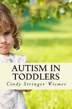 Autism in Toddlers : Symptoms, Interventions, and Parent Rights by Cindy...