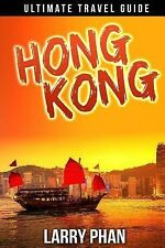 Hong Kong : Ultimate Travel Guide to the Unforgetable Destination. All You...