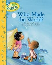 Little Blessings: Who Made the World? by Kathleen Long Bostrom (2009, Hardcover)