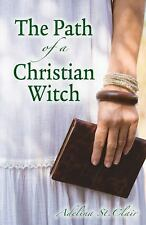 The Path of a Christian Witch by Adelina St. Clair (2010, Paperback)