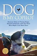 Dog Is My Copilot: Rescue Tales of Flying Dogs, Second Chances, and th-ExLibrary