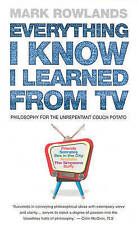 Everything I Know I Learned from TV: Philosophy Explained Through Our Favourite