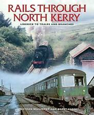 The Rails Through North Kerry: Limerick to Tralee and Branches by Barry Carse, J